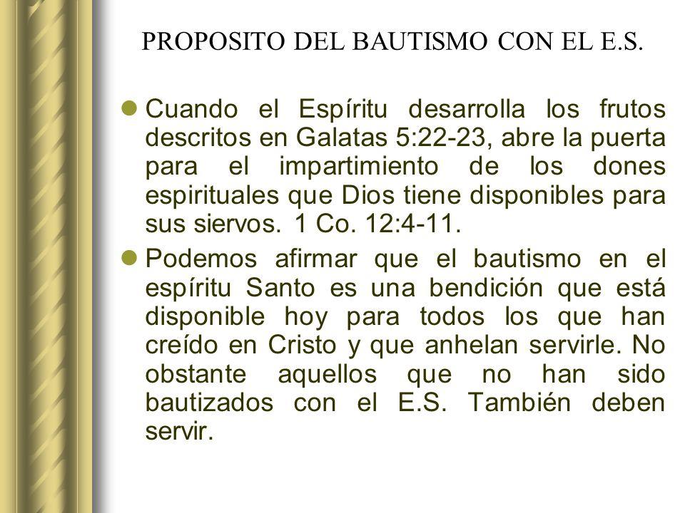 PROPOSITO DEL BAUTISMO CON EL E.S. Cuando el Espíritu desarrolla los frutos descritos en Galatas 5:22-23, abre la puerta para el impartimiento de los