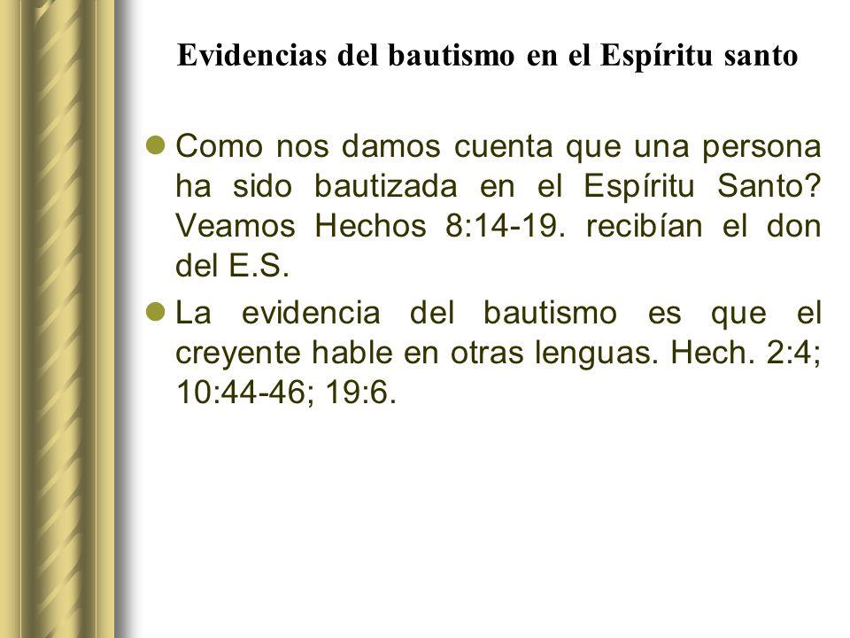 Evidencias del bautismo en el Espíritu santo Como nos damos cuenta que una persona ha sido bautizada en el Espíritu Santo? Veamos Hechos 8:14-19. reci