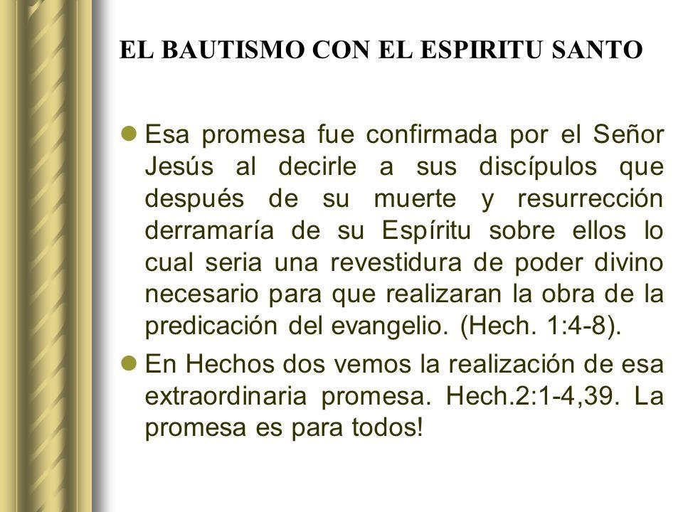 EL BAUTISMO CON EL ESPIRITU SANTO Esa promesa fue confirmada por el Señor Jesús al decirle a sus discípulos que después de su muerte y resurrección de