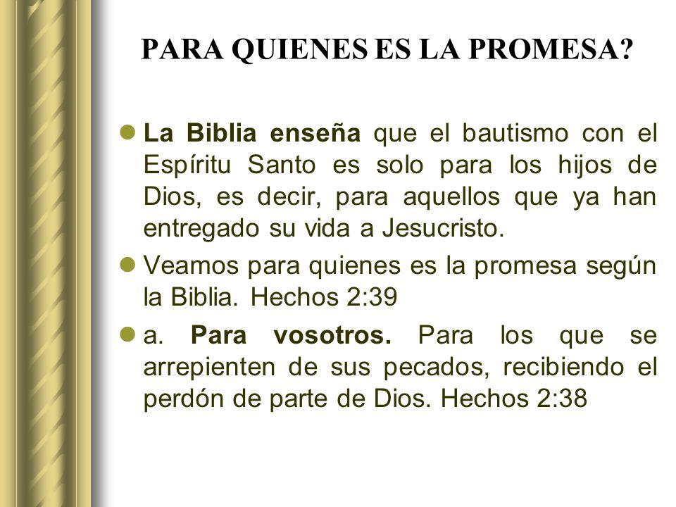 PARA QUIENES ES LA PROMESA? La Biblia enseña que el bautismo con el Espíritu Santo es solo para los hijos de Dios, es decir, para aquellos que ya han