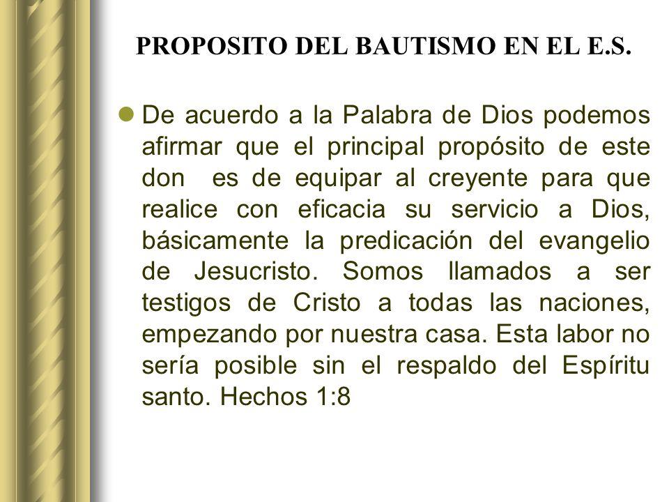 PROPOSITO DEL BAUTISMO EN EL E.S. De acuerdo a la Palabra de Dios podemos afirmar que el principal propósito de este don es de equipar al creyente par