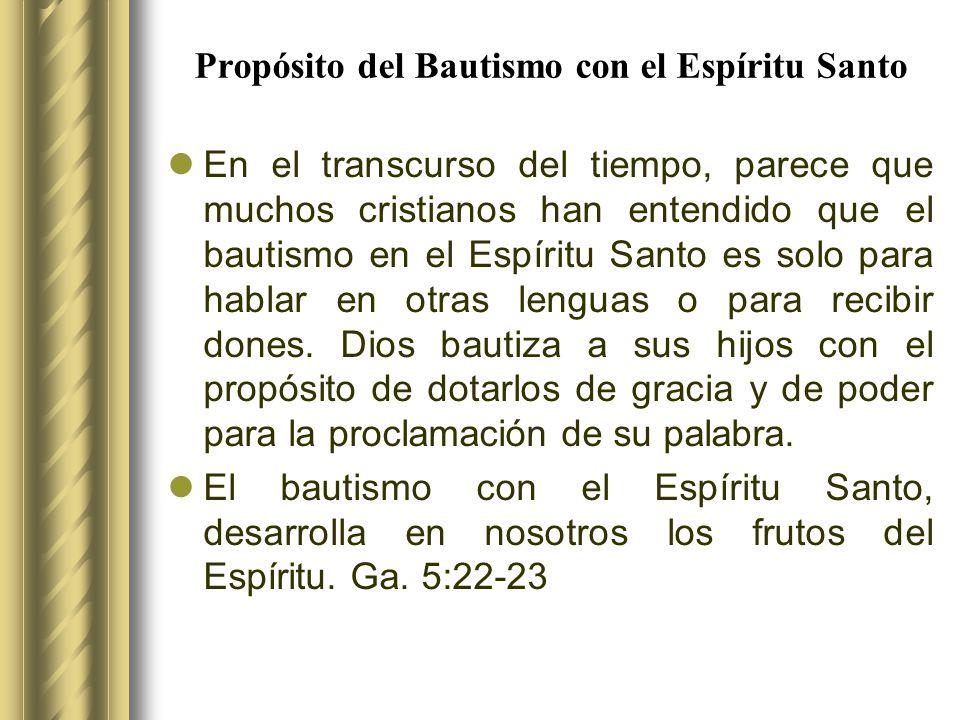 Propósito del Bautismo con el Espíritu Santo En el transcurso del tiempo, parece que muchos cristianos han entendido que el bautismo en el Espíritu Sa