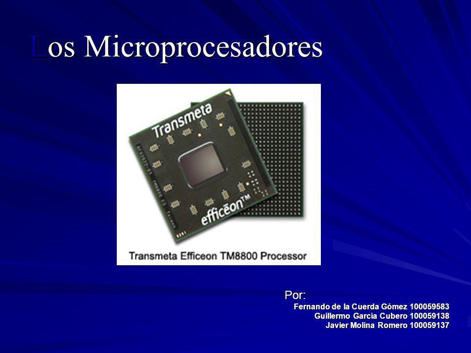 Los Microprocesadores Por: Fernando de la Cuerda Gómez 100059583 Guillermo García Cubero 100059138 Javier Molina Romero 100059137