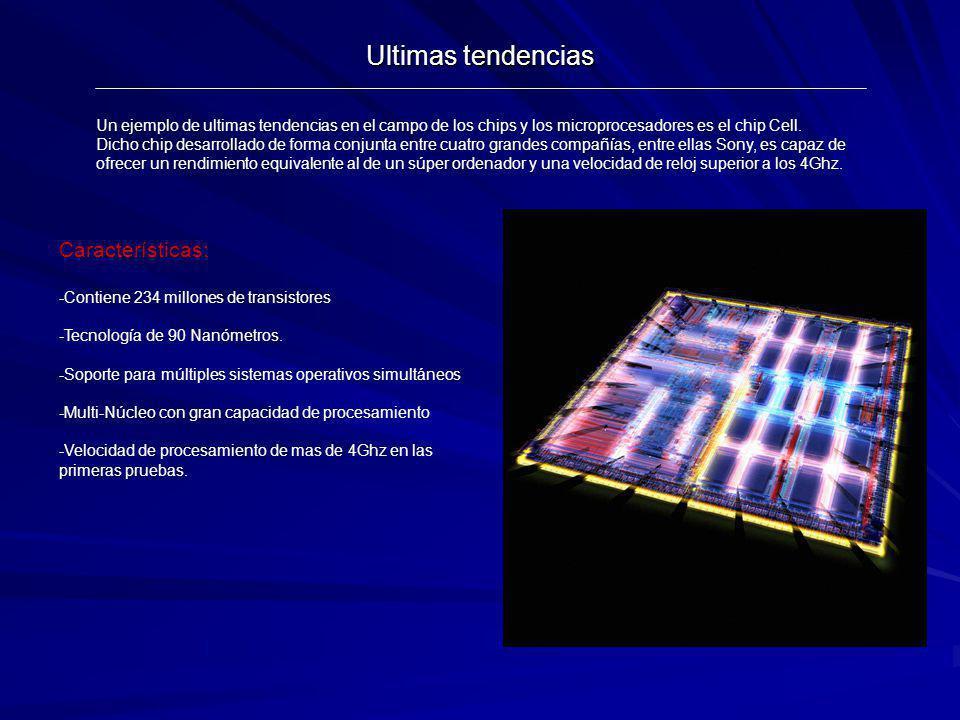 Ultimas tendencias Un ejemplo de ultimas tendencias en el campo de los chips y los microprocesadores es el chip Cell. Dicho chip desarrollado de forma