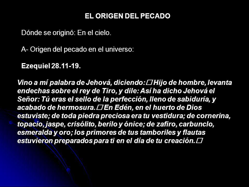 EL ORIGEN DEL PECADO Dónde se originó: En el cielo. A- Origen del pecado en el universo: Ezequiel 28.11-19. Vino a mí palabra de Jehová, diciendo: Hij