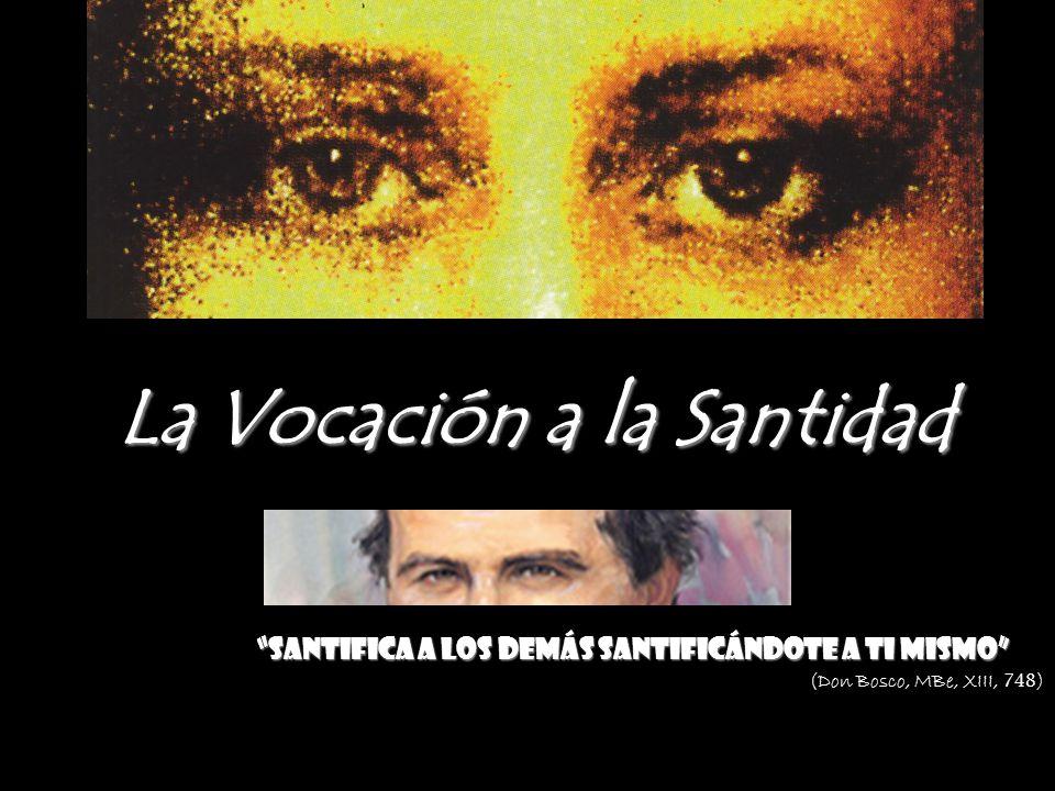 La Vocación a la Santidad Santifica a los demás santificándote a ti mismo (Don Bosco, MBe, XIII, 748 )