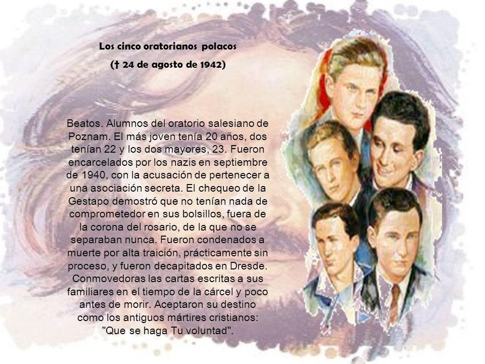 Los cinco oratorianos polacos ( 24 de agosto de 1942) Beatos.