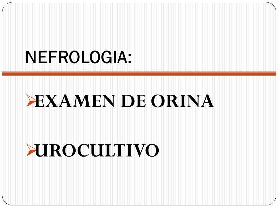 NEFROLOGIA: EXAMEN DE ORINA UROCULTIVO