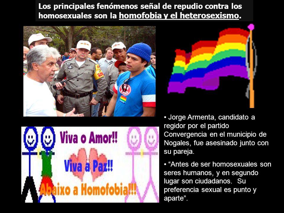 Los principales fenómenos señal de repudio contra los homosexuales son la homofobia y el heterosexismo. Jorge Armenta, candidato a regidor por el part
