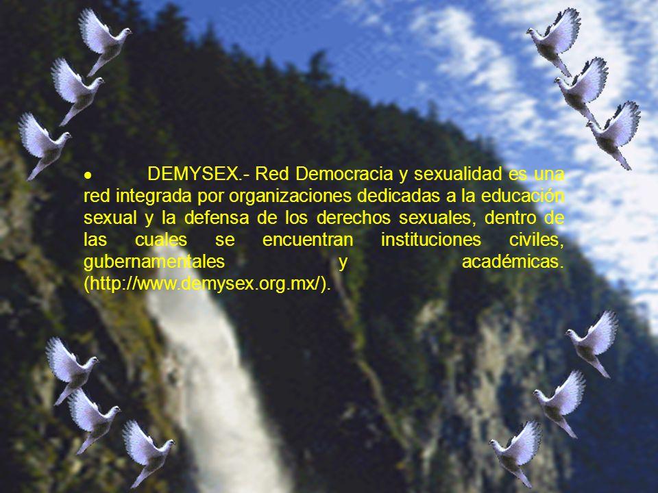 DEMYSEX.- Red Democracia y sexualidad es una red integrada por organizaciones dedicadas a la educación sexual y la defensa de los derechos sexuales, d