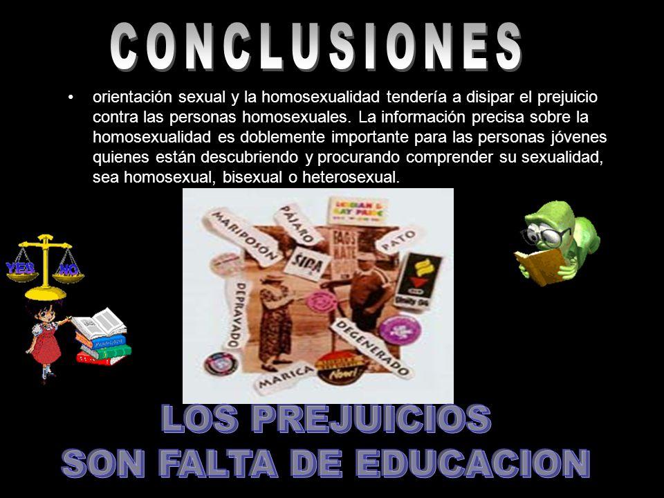orientación sexual y la homosexualidad tendería a disipar el prejuicio contra las personas homosexuales. La información precisa sobre la homosexualida