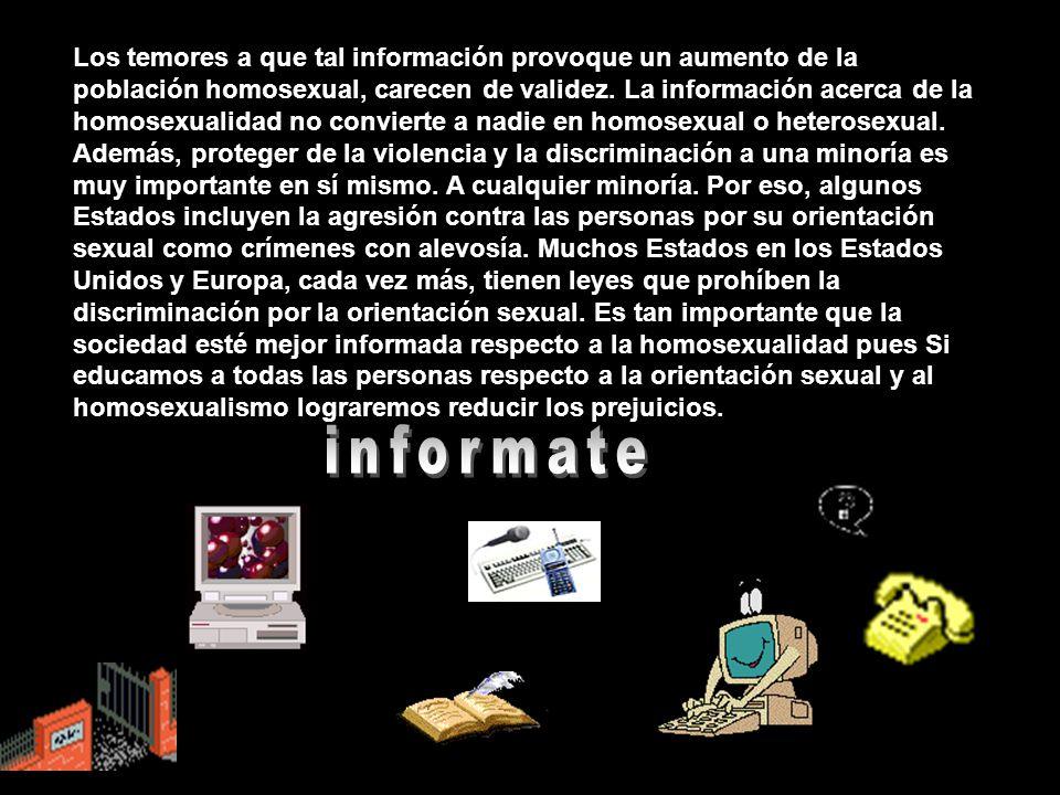 Los temores a que tal información provoque un aumento de la población homosexual, carecen de validez. La información acerca de la homosexualidad no co