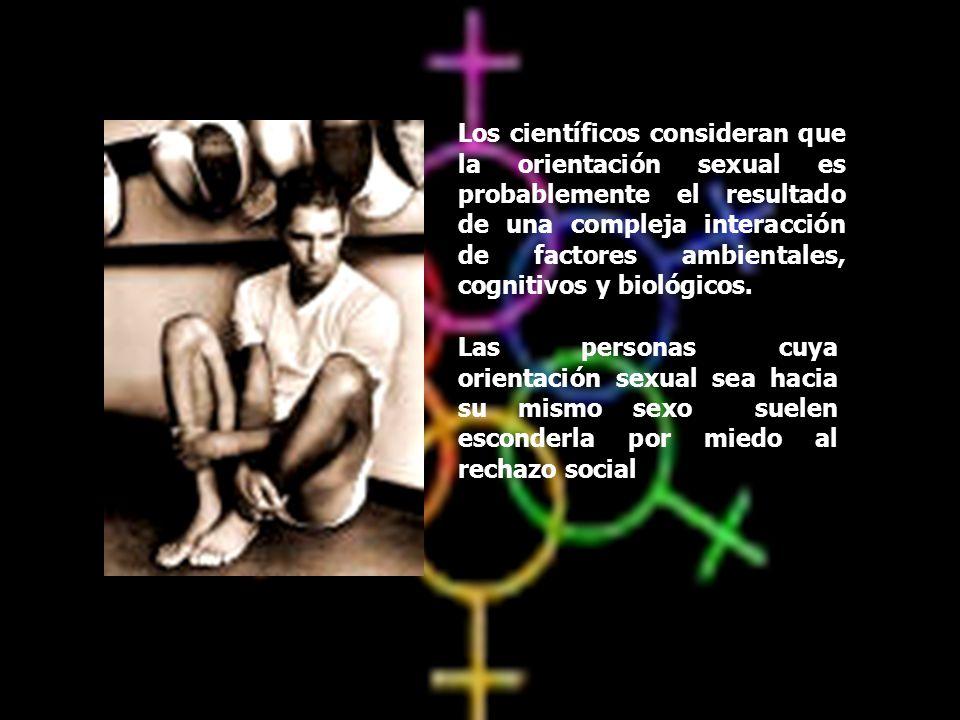 Los científicos consideran que la orientación sexual es probablemente el resultado de una compleja interacción de factores ambientales, cognitivos y b