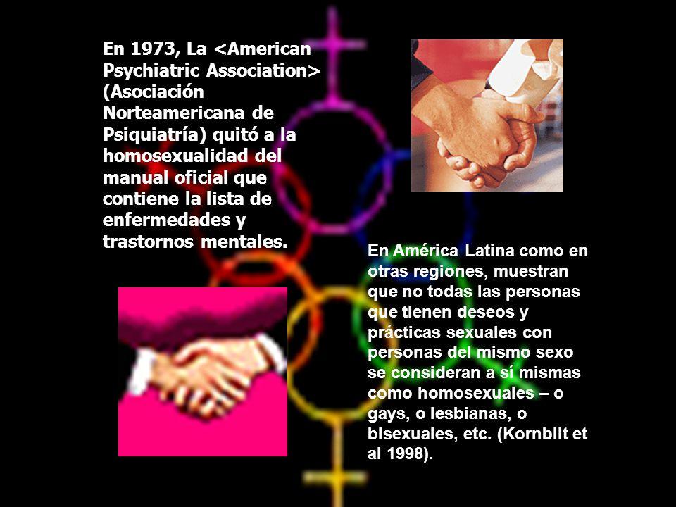 En 1973, La (Asociación Norteamericana de Psiquiatría) quitó a la homosexualidad del manual oficial que contiene la lista de enfermedades y trastornos