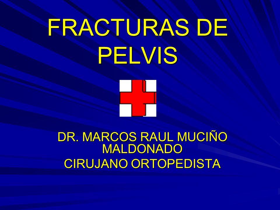 FRACTURAS DE PELVIS DR. MARCOS RAUL MUCIÑO MALDONADO CIRUJANO ORTOPEDISTA
