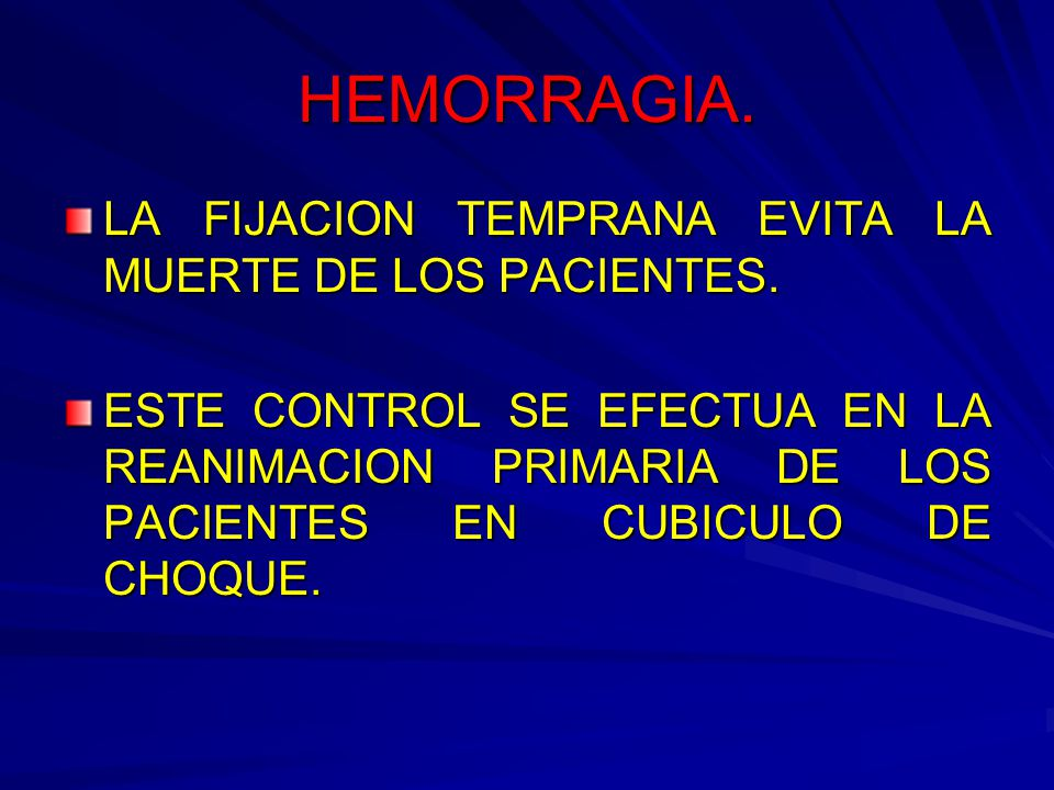 HEMORRAGIA.LA FIJACION TEMPRANA EVITA LA MUERTE DE LOS PACIENTES.