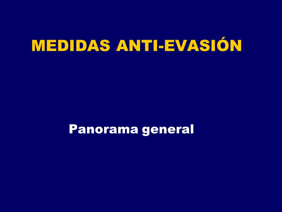 MEDIDAS ANTI-EVASIÓN Panorama general