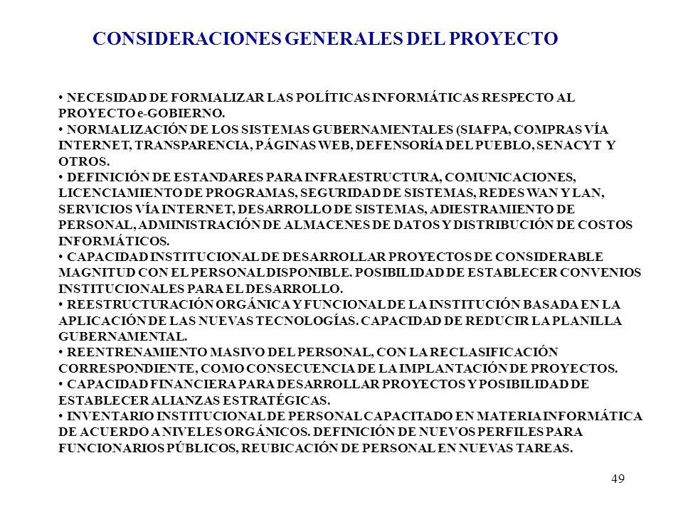 49 CONSIDERACIONES GENERALES DEL PROYECTO NECESIDAD DE FORMALIZAR LAS POLÍTICAS INFORMÁTICAS RESPECTO AL PROYECTO e-GOBIERNO. NORMALIZACIÓN DE LOS SIS