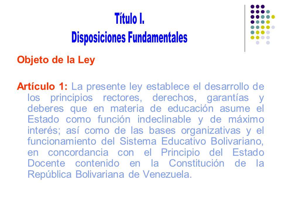 Objeto de la Ley Artículo 1: La presente ley establece el desarrollo de los principios rectores, derechos, garantías y deberes que en materia de educa
