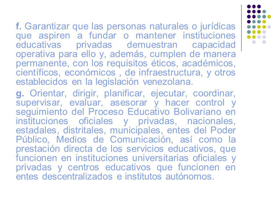 f. Garantizar que las personas naturales o jurídicas que aspiren a fundar o mantener instituciones educativas privadas demuestran capacidad operativa