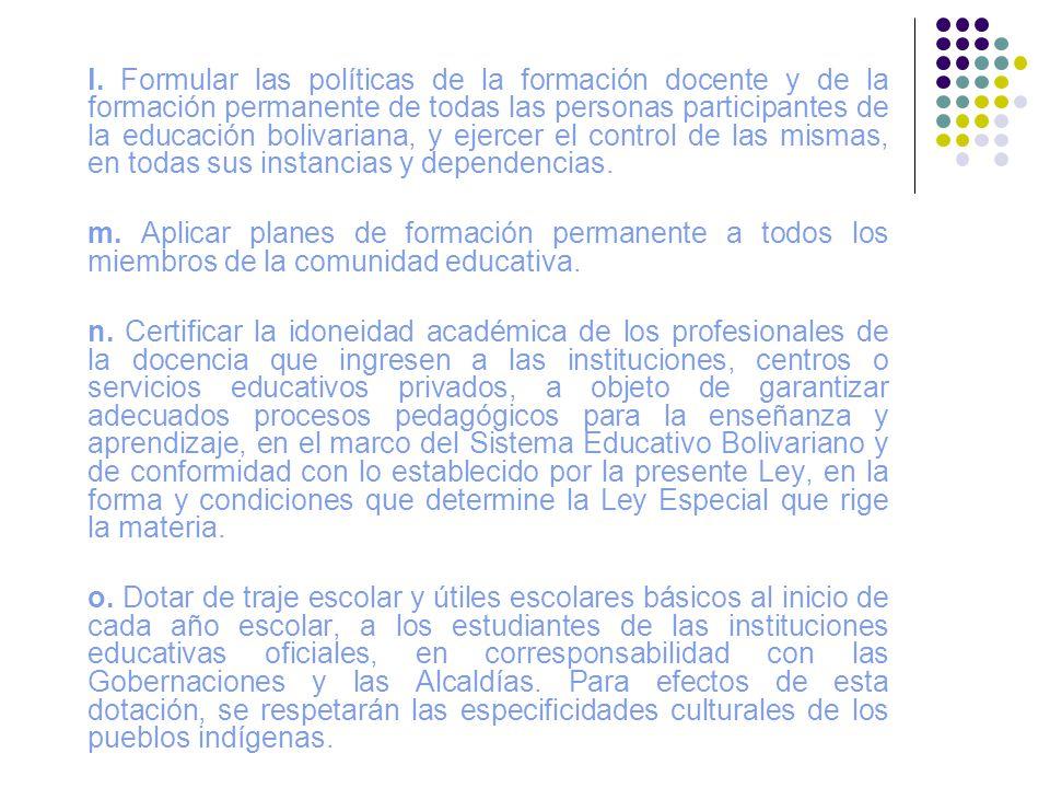 l. Formular las políticas de la formación docente y de la formación permanente de todas las personas participantes de la educación bolivariana, y ejer