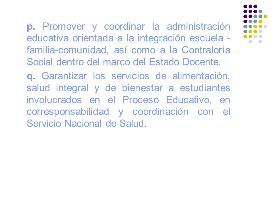 p. Promover y coordinar la administración educativa orientada a la integración escuela - familia-comunidad, así como a la Contraloría Social dentro de