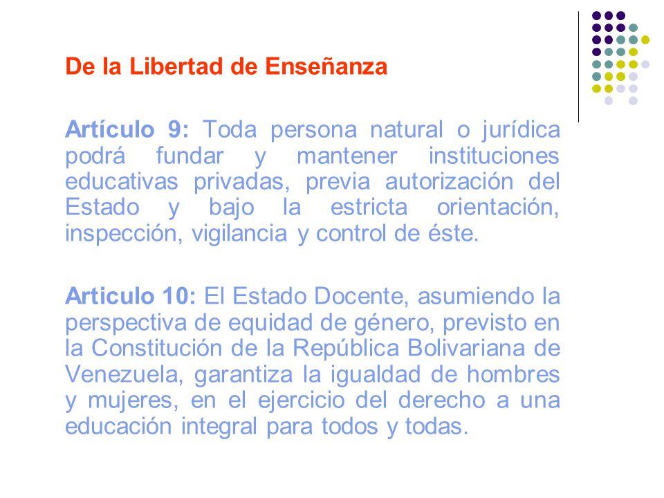 De la Libertad de Enseñanza Artículo 9: Toda persona natural o jurídica podrá fundar y mantener instituciones educativas privadas, previa autorización