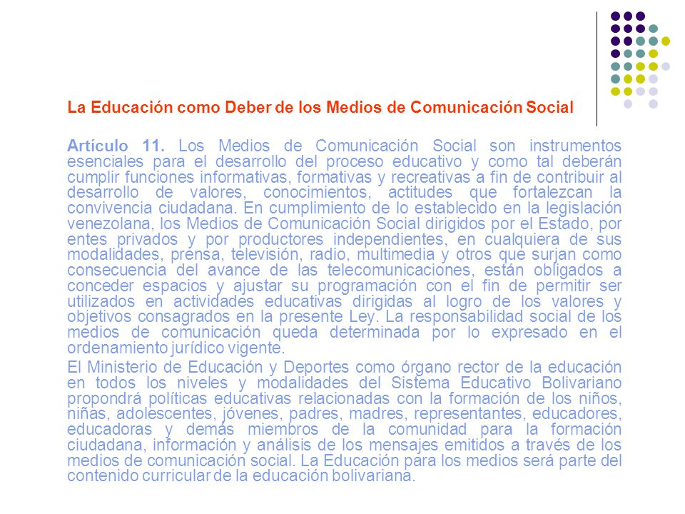 La Educación como Deber de los Medios de Comunicación Social Artículo 11. Los Medios de Comunicación Social son instrumentos esenciales para el desarr