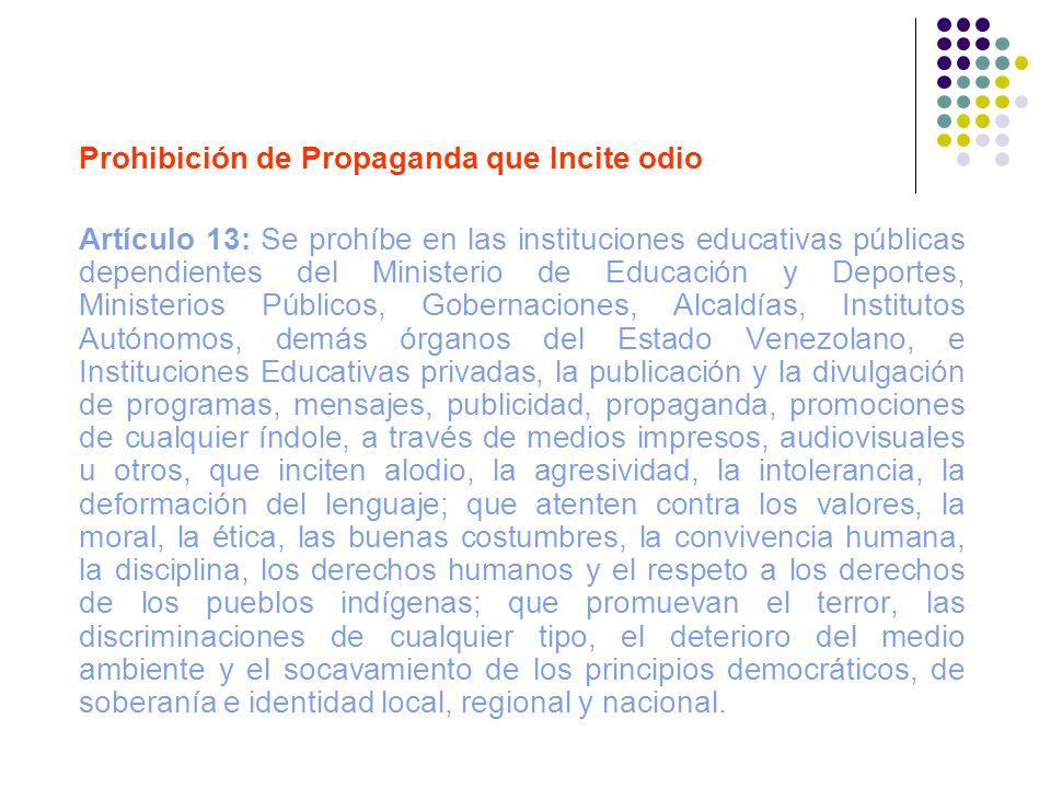 Prohibición de Propaganda que Incite odio Artículo 13: Se prohíbe en las instituciones educativas públicas dependientes del Ministerio de Educación y