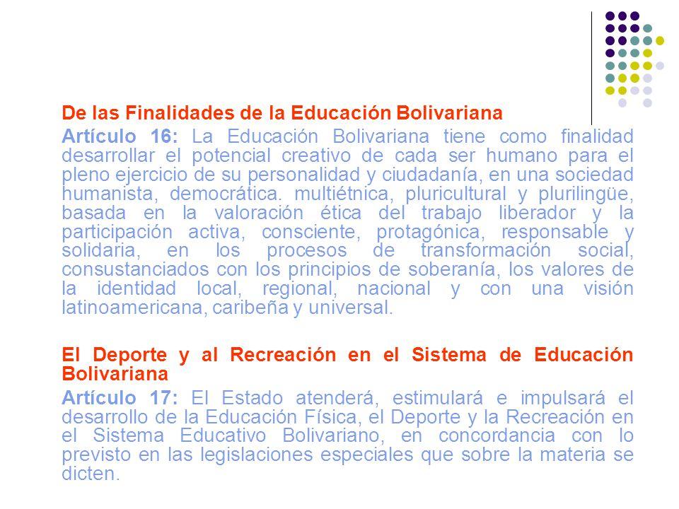 De las Finalidades de la Educación Bolivariana Artículo 16: La Educación Bolivariana tiene como finalidad desarrollar el potencial creativo de cada se