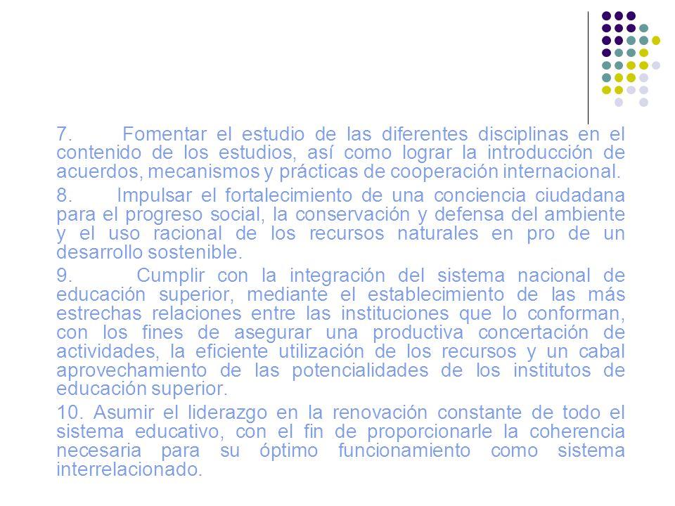7. Fomentar el estudio de las diferentes disciplinas en el contenido de los estudios, así como lograr la introducción de acuerdos, mecanismos y prácti