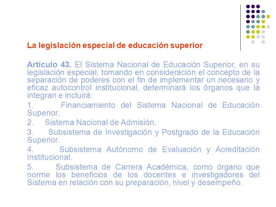 La legislación especial de educación superior Artículo 43. El Sistema Nacional de Educación Superior, en su legislación especial, tomando en considera