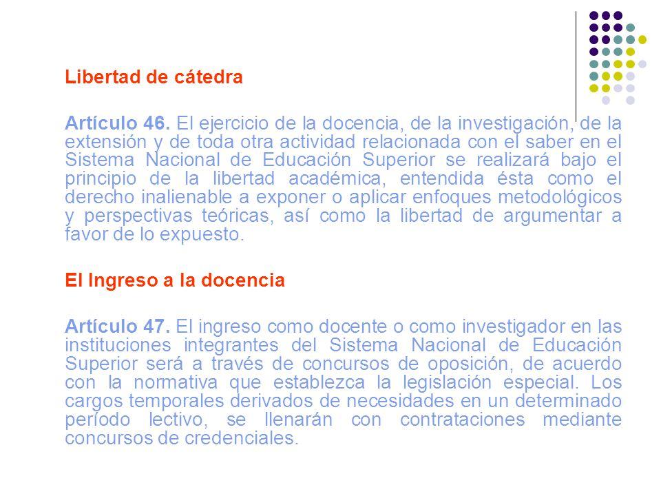 Libertad de cátedra Artículo 46. El ejercicio de la docencia, de la investigación, de la extensión y de toda otra actividad relacionada con el saber e