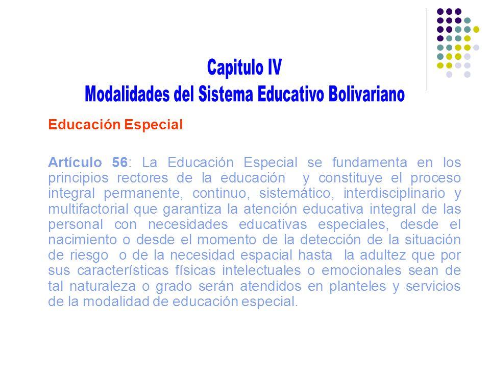 Educación Especial Artículo 56: La Educación Especial se fundamenta en los principios rectores de la educación y constituye el proceso integral perman
