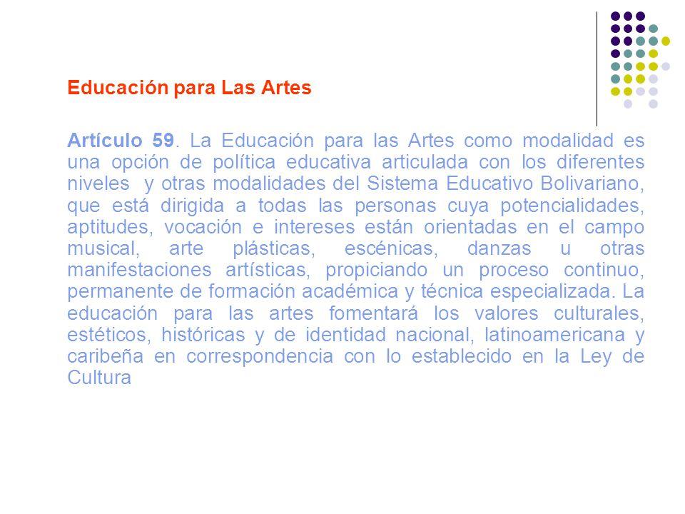 Educación para Las Artes Artículo 59. La Educación para las Artes como modalidad es una opción de política educativa articulada con los diferentes niv