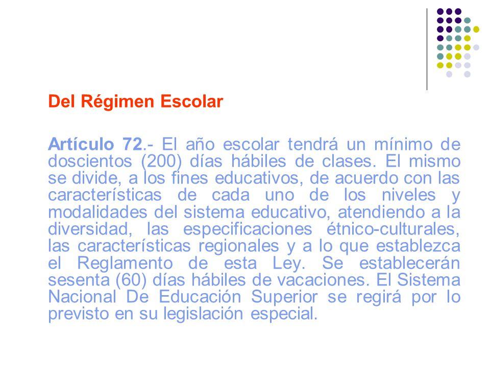 Del Régimen Escolar Artículo 72.- El año escolar tendrá un mínimo de doscientos (200) días hábiles de clases. El mismo se divide, a los fines educativ