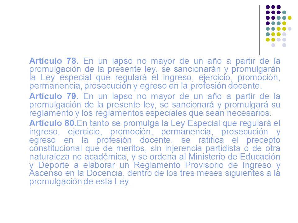 Artículo 78. En un lapso no mayor de un año a partir de la promulgación de la presente ley, se sancionarán y promulgarán la Ley especial que regulará