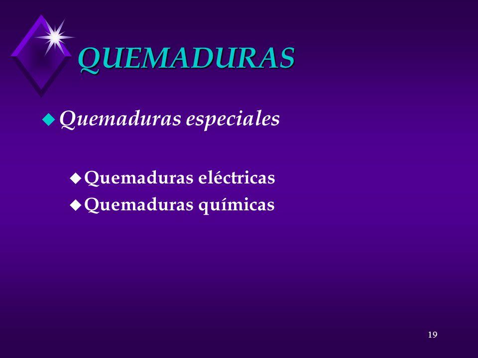 19 QUEMADURAS u Quemaduras especiales u Quemaduras eléctricas u Quemaduras químicas