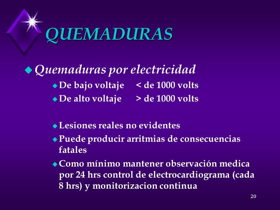 20 QUEMADURAS u Quemaduras por electricidad u De bajo voltaje< de 1000 volts u De alto voltaje> de 1000 volts u Lesiones reales no evidentes u Puede p