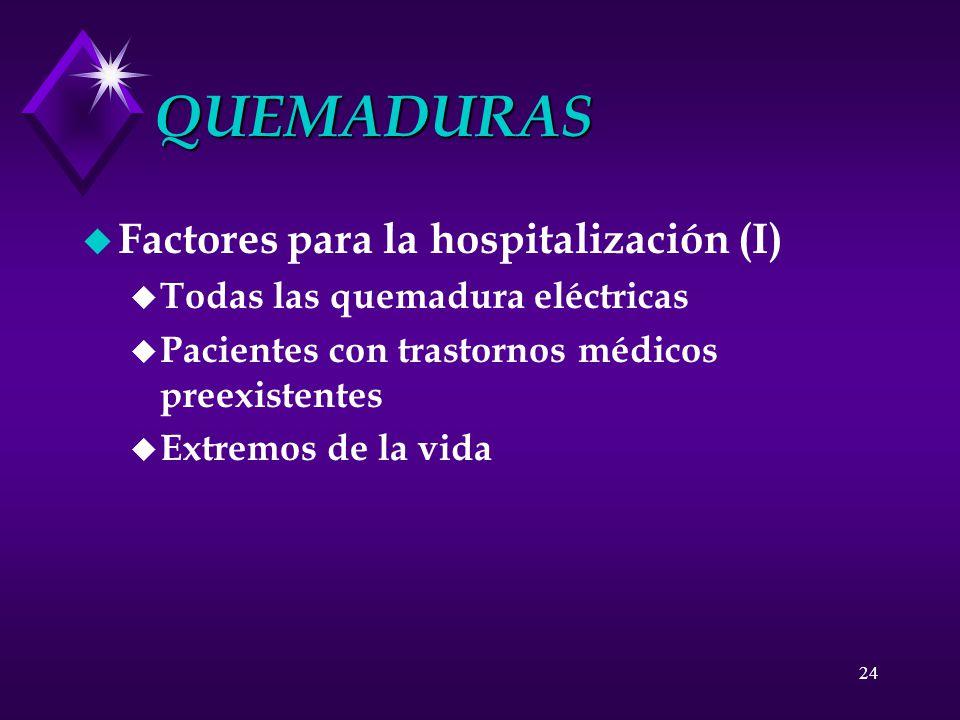 24 QUEMADURAS u Factores para la hospitalización (I) u Todas las quemadura eléctricas u Pacientes con trastornos médicos preexistentes u Extremos de l