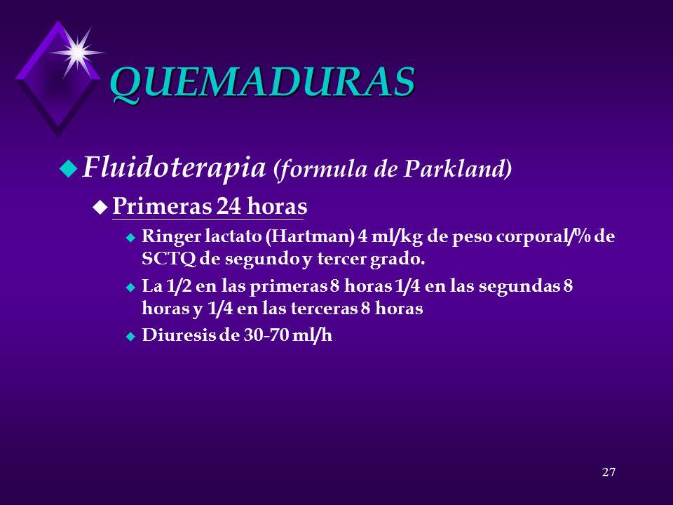 27 QUEMADURAS u Fluidoterapia (formula de Parkland) u Primeras 24 horas u Ringer lactato (Hartman) 4 ml/kg de peso corporal/% de SCTQ de segundo y ter