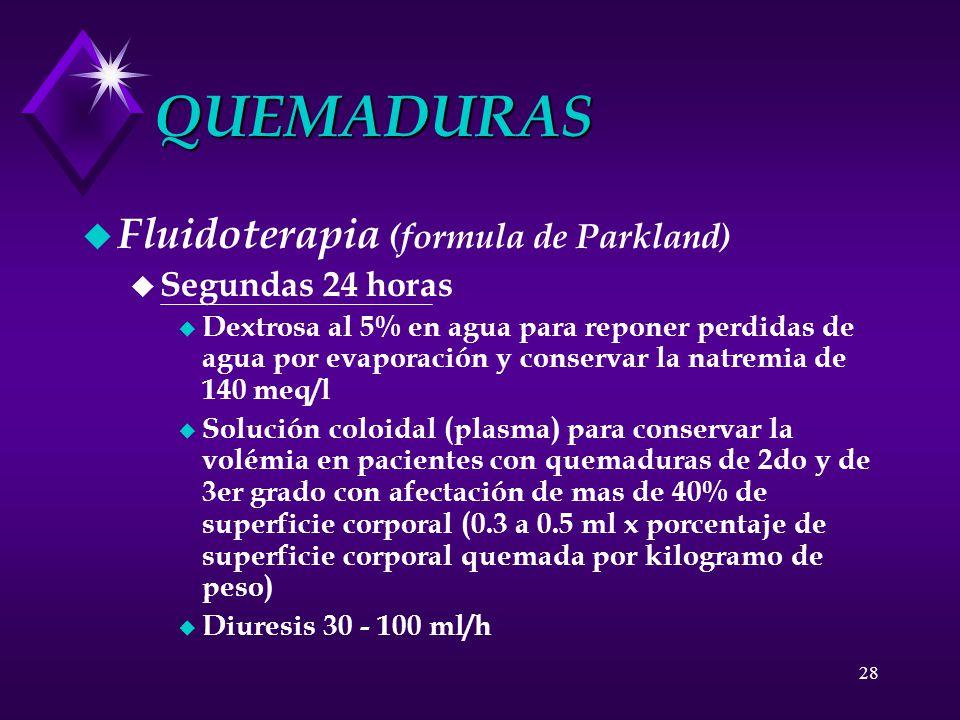 28 QUEMADURAS u Fluidoterapia (formula de Parkland) u Segundas 24 horas u Dextrosa al 5% en agua para reponer perdidas de agua por evaporación y conse