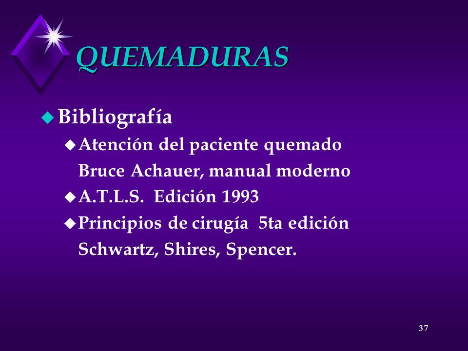 37 QUEMADURAS u Bibliografía u Atención del paciente quemado Bruce Achauer, manual moderno u A.T.L.S. Edición 1993 u Principios de cirugía 5ta edición