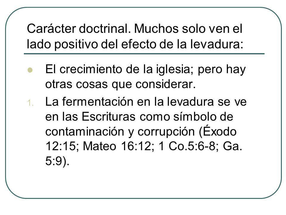 Carácter doctrinal. Muchos solo ven el lado positivo del efecto de la levadura: El crecimiento de la iglesia; pero hay otras cosas que considerar. 1.