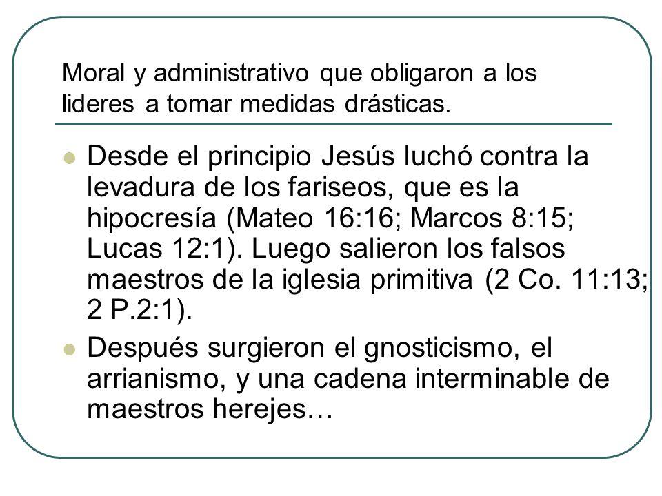 Moral y administrativo que obligaron a los lideres a tomar medidas drásticas. Desde el principio Jesús luchó contra la levadura de los fariseos, que e