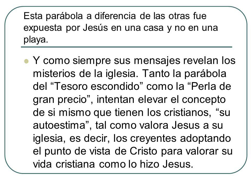 Esta parábola a diferencia de las otras fue expuesta por Jesús en una casa y no en una playa. Y como siempre sus mensajes revelan los misterios de la
