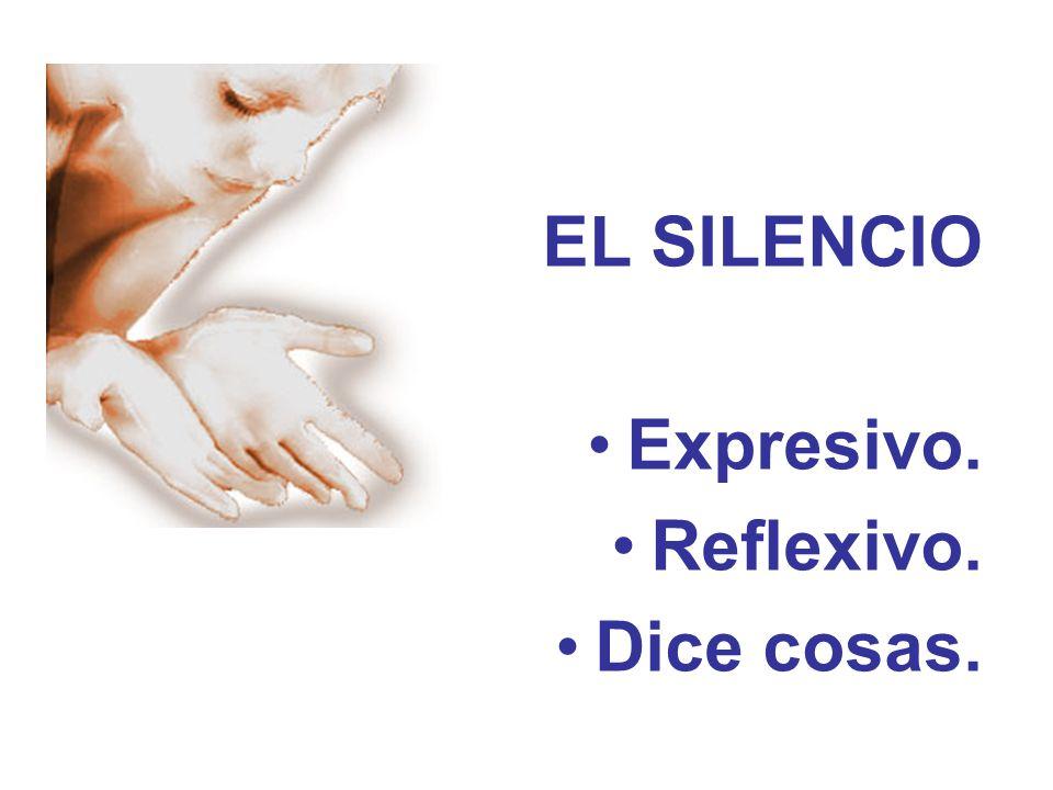 EL SILENCIO Expresivo. Reflexivo. Dice cosas.