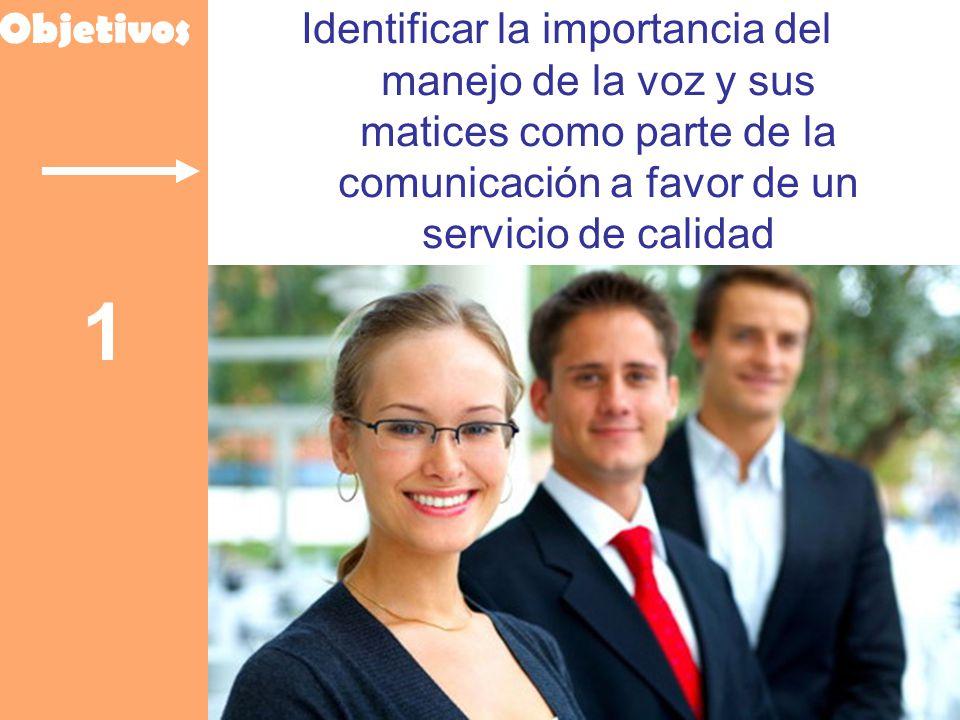 Objetivos Identificar la importancia del manejo de la voz y sus matices como parte de la comunicación a favor de un servicio de calidad 1