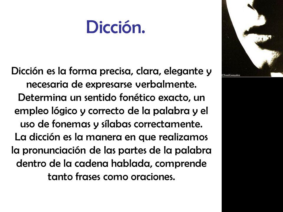 Dicción.Dicción es la forma precisa, clara, elegante y necesaria de expresarse verbalmente.