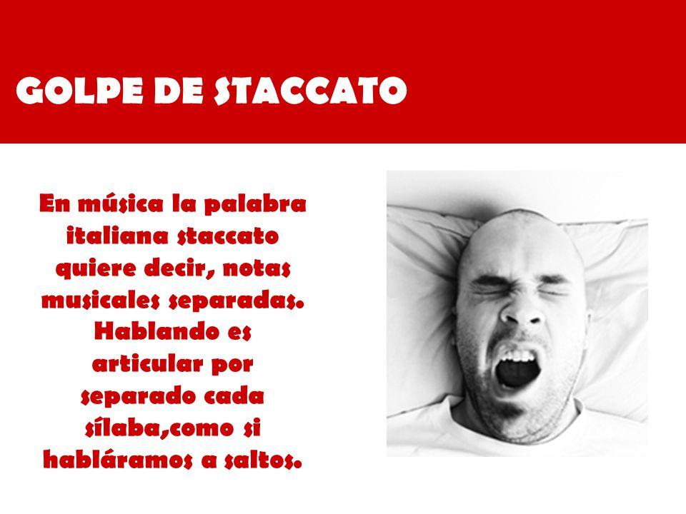 GOLPE DE STACCATO En música la palabra italiana staccato quiere decir, notas musicales separadas.